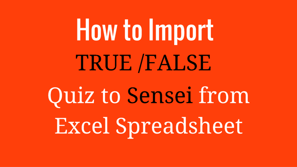 how-to-import-true-false-type-quiz-to-sensei