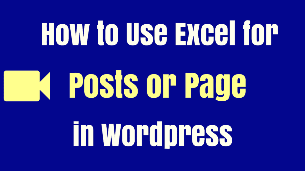 How to use excel for posts and page in wordpress