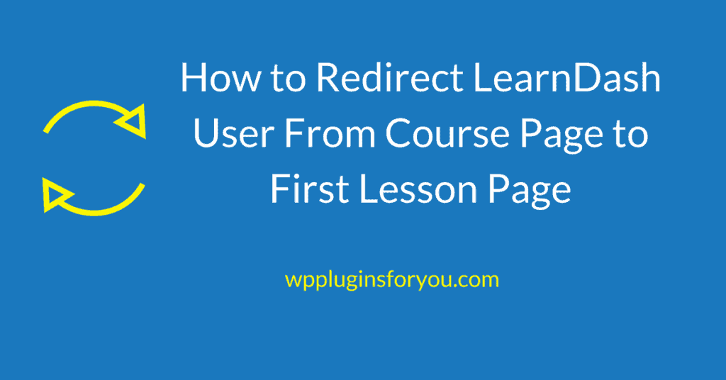 How to Redirect LearnDash User From Course Page to First Lesson Page